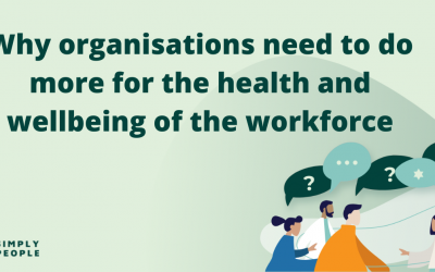 Why organisations need to do more for the health and wellbeing of the workforce