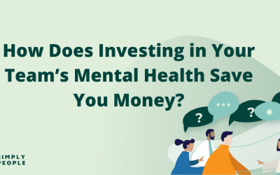 How Does Investing in Your Team's Mental Health Save You Money?
